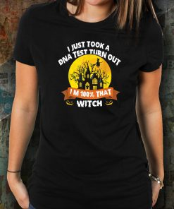 I Just Took A Dna Test Turns Out I'm 100 Percent That Witch T-Shirt