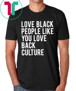 Love Black People Like You Love Back Culture T-Shirt