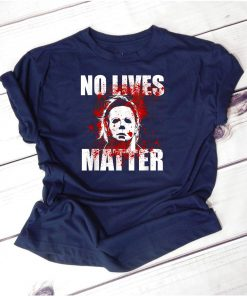 No Lives Matter Michael Myers Blood Funny Halloween Horror T-Shirt