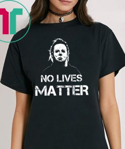No Lives Matter Michael Myers Funny Halloween Horror Funny T-Shirt