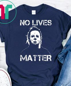 No Lives Matter Michael Myers Funny Halloween Horror Funny Tee Shirt