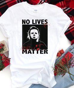 No Lives Matter Michael Myers Funny Halloween Horror Mens 2019 Tee Shirt