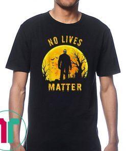 No Lives Matter Michael Myers Halloween Horror 2019 Funny T-Shirt