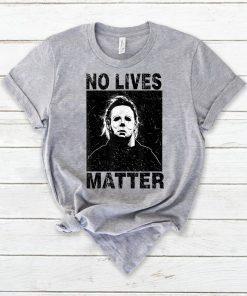 No Lives Matter Michael Myers Halloween Horror Funny Tee Shirt