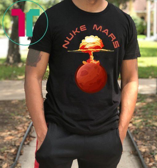 Nuke Mars Will Mars be Buked be Elon Musk Space-X T-Shirt