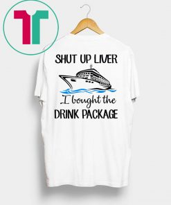 Shut Up Liver Bought The Drink Package T-Shirt