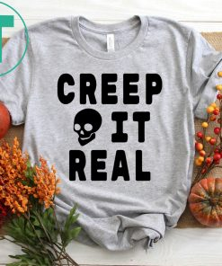 Creep it Real Halloween Shirt