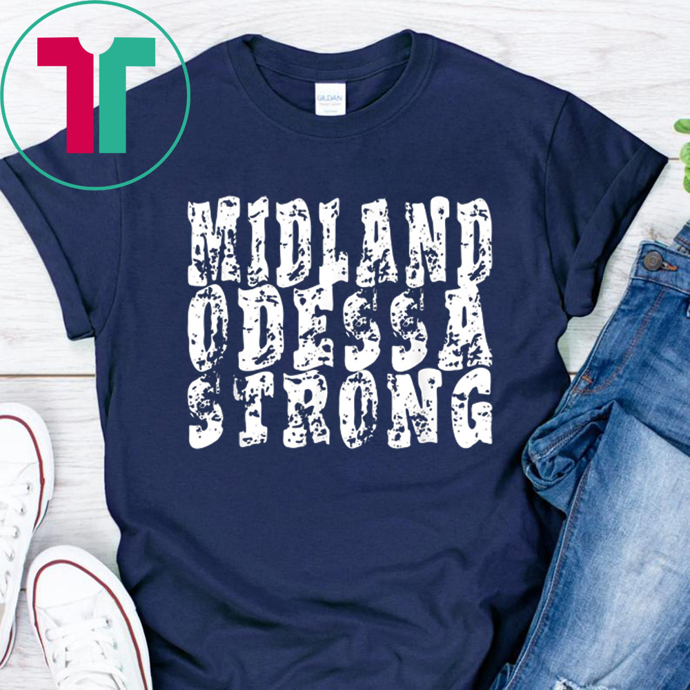 Midland Odessa Strong Shirt West Texas Strong