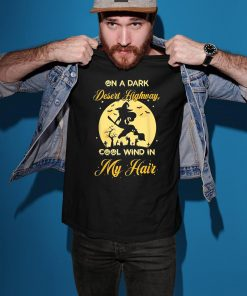 On A Dark Desert Highway Cool Wind In My Hair Halloween T-Shirt