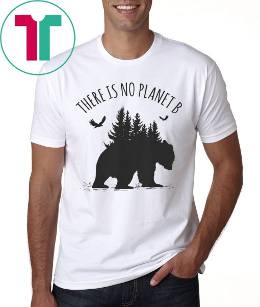There is No Planet B Shirt Earth Day Save Our Planet Gift Tee