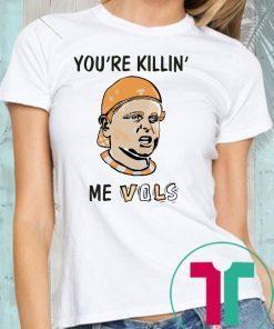 You're killin' me vols Offcial Tee Shirt