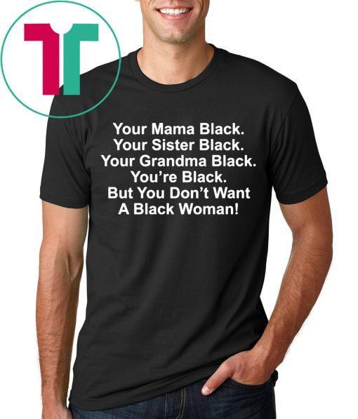 Your mama black your sister black your grandma black shirt