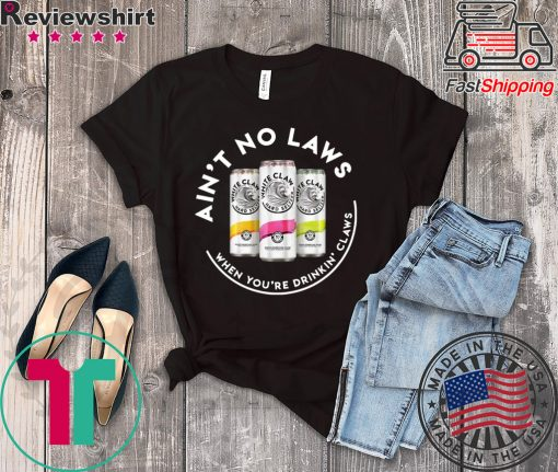 Ain't No Laws When You're Drinkin' Claws Funny Beer T-shirt