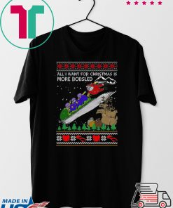 All I Want For Christmas Is More Bobsled Ugly Christmas T-Shirt
