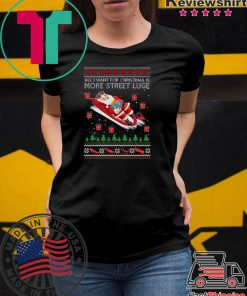 All I Want For Christmas Is More Street Luge Ugly Christmas T-Shirt