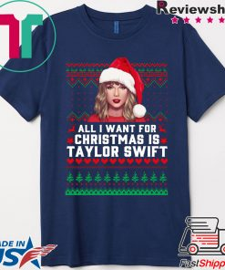 All I Want for Christmas Is Taylor Swift Ugly T-Shirt
