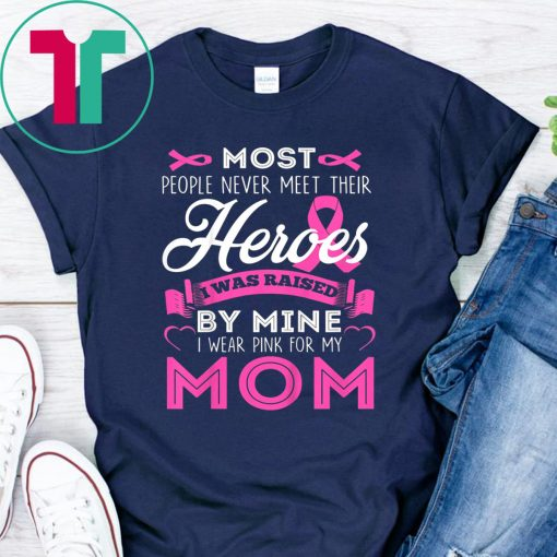 I Wear Pink For My Mom My Hero Breast Cancer Awareness Shirt T-Shirt