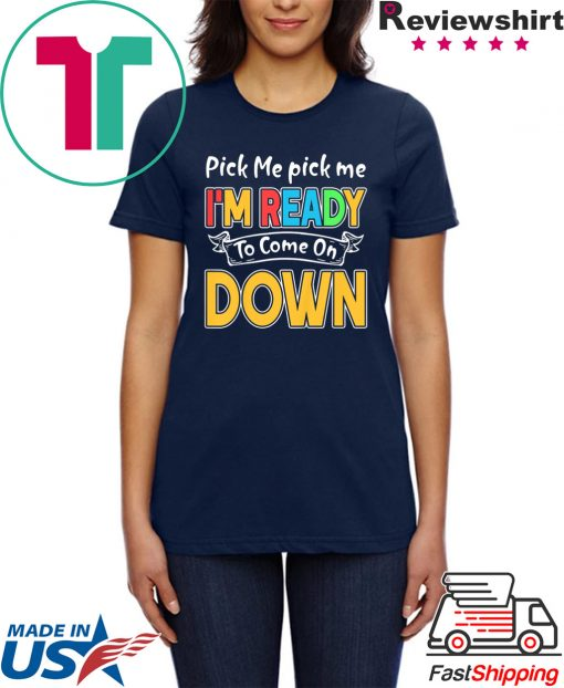 Pick Me Im Ready To Come On Down T-Shirt
