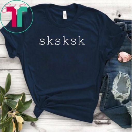 SKSKSK Internet Slang Meme Quote T Shirt