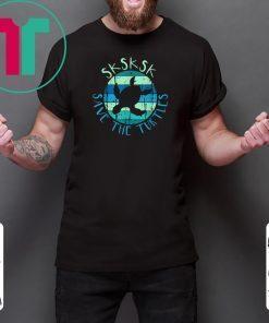 SKSKSK Save The Turtles - Funny Saying Vintage Turtle T-Shirt