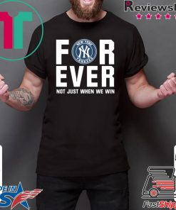 Yankees For Ever Not just when we win shirt
