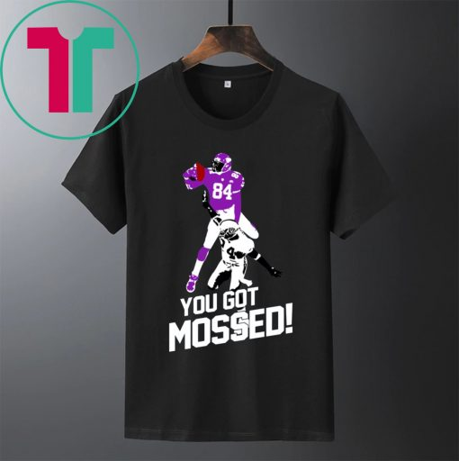 You Got Mossed Shirt for Mens Womens Kids
