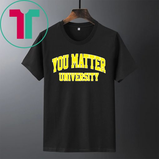 You Matter University Shirt You Matter Merch