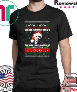 we're gonna have the hap hap happiest christmas quote T-Shirt