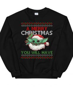 A Merry Christmas You Will Have Ugly X-Mas Unisex Sweatshirt