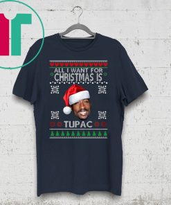 ALL I WANT FOR CHRISTMAS IS TUPAC SHIRT