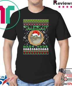 All I Want For Christmas Is Baby Yoda Ugly Christmas Shirt