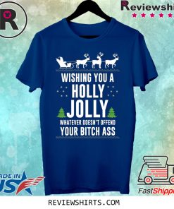 WISHING YOU A HOLLY JOLLY WHATEVER CHRISTMAS SHIRT