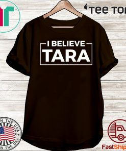 #IBelieveTara - I Believe Tara Shirt