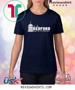 We are Bedford Support Our First Responders Shirt