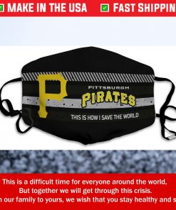 This Is How I Save The World Pittsburgh Pirates Cotton Face Mask