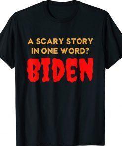 Vintage Scary Story in One Word Biden Funny Anti Biden Shirt