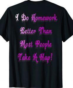 I do homework better than most people take a nap shirt