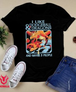 I Like Dodgeball And Dragons And Maybe 3 People Shirt