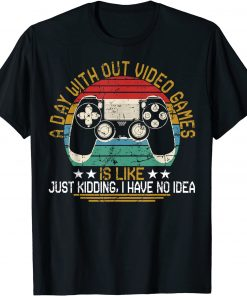 2021 A Day Without Video Games Funny Gaming Video Gamer Gift T-Shirt